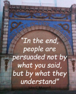 "In the end, people are persuaded not by what you said, but by what they understand."" John C Maxwell"